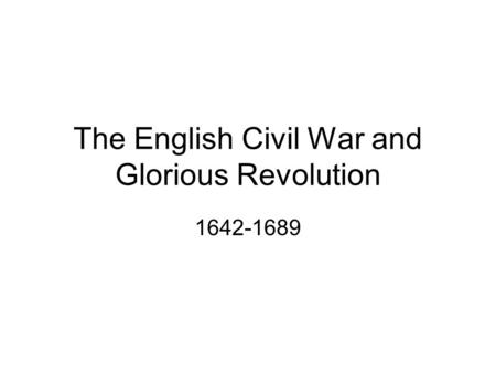 The English Civil War and Glorious Revolution 1642-1689.