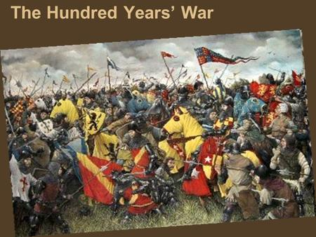 The Hundred Years' War. What was it? a series of wars between 2 royal families (Valois x Anjou/ Plantagenet) French x English 1337 – 1453 fight over the.
