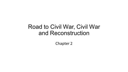 Road to Civil War, Civil War and Reconstruction Chapter 2.