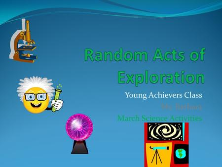 Young Achievers Class Ms. Barbara March Science Activities.