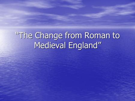 """The Change from Roman to Medieval England"". The Problems when Rome fell. Rome was the most powerful Empire in the world. It conquered much of Europe,"