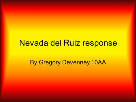 Nevada del Ruiz response By Gregory Devenney 10AA.