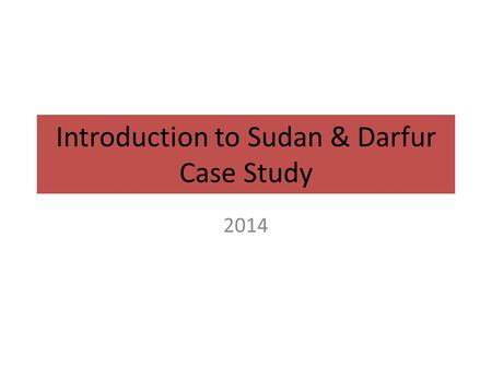 Introduction to Sudan & Darfur Case Study 2014. Scramble for Africa.
