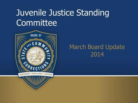 Juvenile Justice Standing Committee March Board Update 2014.