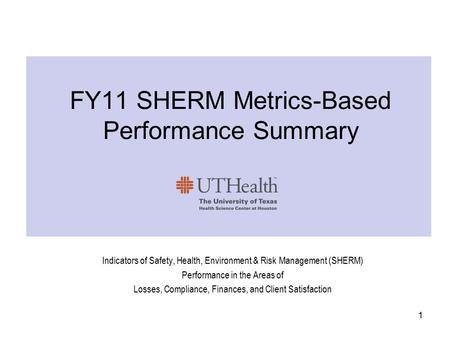 FY11 SHERM Metrics-Based Performance Summary Indicators of Safety, Health, Environment & Risk Management (SHERM) Performance in the Areas of Losses, Compliance,