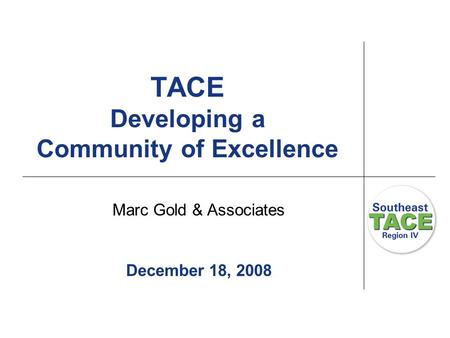 TACE Developing a Community of Excellence Marc Gold & Associates December 18, 2008.
