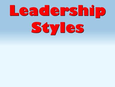 Leadership Styles. An Effective Manager is Concerned About….  Getting the Job Done  Employee Satisfaction  Getting the Job Done  Employee Satisfaction.