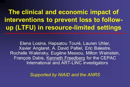 The clinical and economic impact of interventions to prevent loss to follow- up (LTFU) in resource-limited settings Elena Losina, Hapsatou Touré, Lauren.