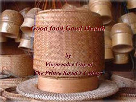Good food,Good Health by Vinyuvadee Gujral Vinyuvadee Gujral The Prince Royal's College.