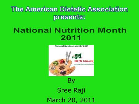 By Sree Raji March 20, 2011. What is the ADA? World's largest organization of food and nutrition professionals Committed to improving the nation's health.