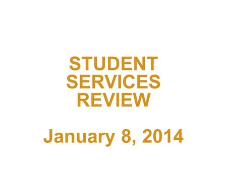 STUDENT SERVICES REVIEW January 8, 2014. Context – Administrative Unit Reviews Objectives Roles Unit Self-Study Internal Review Committee External Reviewers.