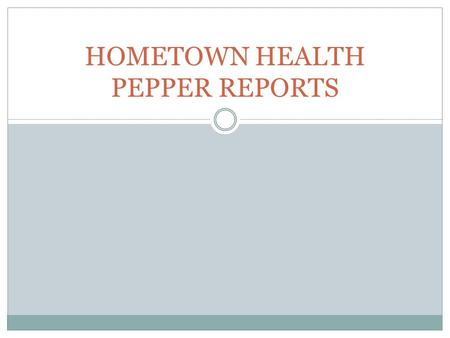 HOMETOWN HEALTH PEPPER REPORTS. HTH PEPPER REPORTS Information can be found:  Federal Register  Department of Health and Human Services/Office of the.