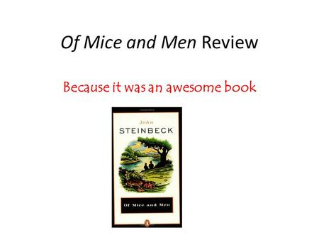 Of Mice and Men Review Because it was an awesome book.