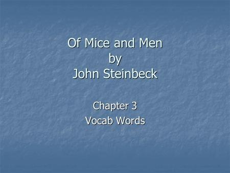 Of Mice and Men by John Steinbeck Chapter 3 Vocab Words.