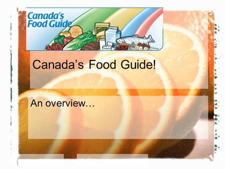 Canada's Food Guide! An overview…. The Food Guide and Wellness What part of the Wellness Wheel does The food guide fall under? For 2 min at your table.