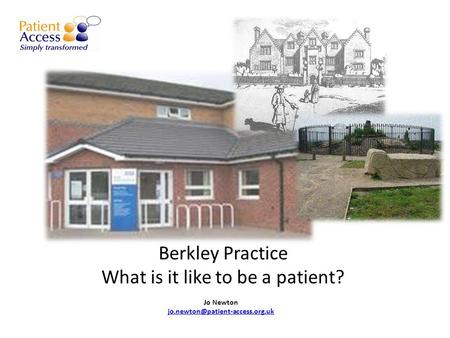 Berkley Practice What is it like to be a patient? Jo Newton