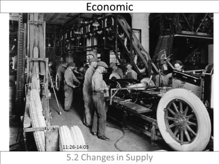 "Economic 5.2 Changes in Supply 11:26-14:03. At the turn of the 20 th Century, ""horseless carriages"" were extremely rare (low in supply). Thanks to a change."