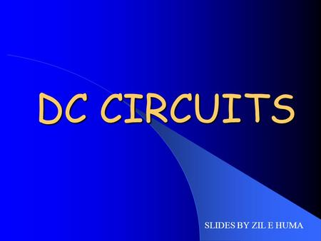 DC CIRCUITS SLIDES BY ZIL E HUMA. OBJECTIVES MULTILOOP CIRCUITS JUNCTION BRANCH KIRCHHOFF'S FIRST RULE MEASURING INSTRUMENTS – THE AMMETER – THE VOLTMETER.