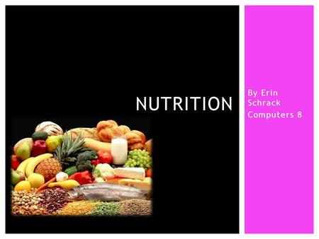 By Erin Schrack Computers 8 NUTRITION.  Provides energy for body  2 major types  Simple (sugar) –digest quickly & easily  Complex (starches) – chain.