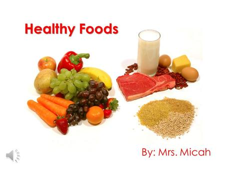 Healthy Foods By: Mrs. Micah Standard & Objectives Standard 1 – Students will develop a sense of self. Objective 1 – Describe and adopt behaviors for.