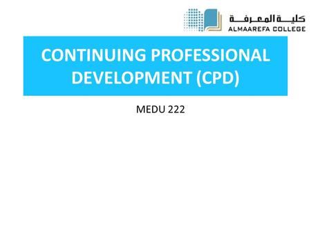 CONTINUING PROFESSIONAL DEVELOPMENT (CPD) MEDU 222.