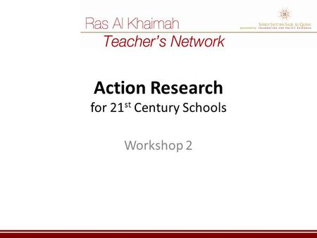 Action Research for 21 st Century Schools Workshop 2.