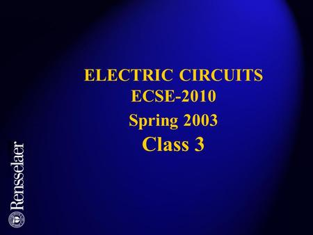 ELECTRIC CIRCUITS ECSE-2010 Spring 2003 Class 3. ASSIGNMENTS DUE Today (Thursday): Will introduce PSpice Activity 3-1 (In Class) using PSpice Will do.
