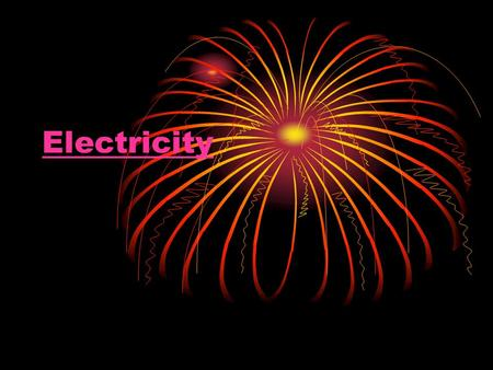 Electricity. StaticCurrent Electricity occurs in 2 different forms.