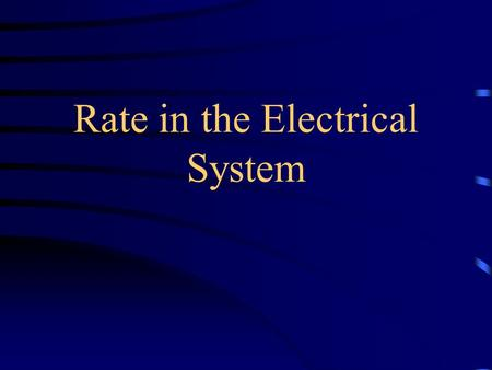 Rate in the Electrical System. 1. What is the prime mover in the electric system? - voltage 2. What is electric rate? - amount of charge that flows through.