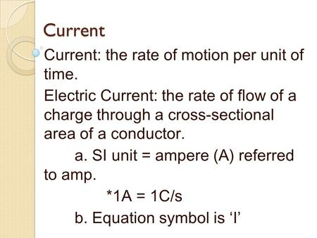 Current Current: the rate of motion per unit of time.