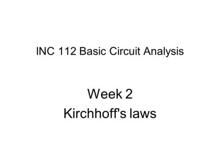 INC 112 Basic Circuit Analysis Week 2 Kirchhoff's laws.