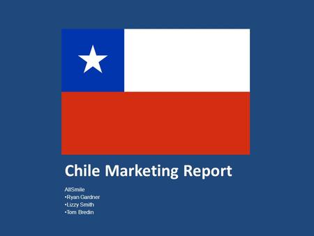 Chile Marketing Report AllSmile Ryan Gardner Lizzy Smith Tom Bredin.