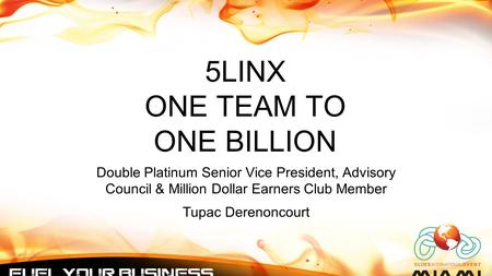 5LINX ONE TEAM TO ONE BILLION Double Platinum Senior Vice President, Advisory Council & Million Dollar Earners Club Member Tupac Derenoncourt.