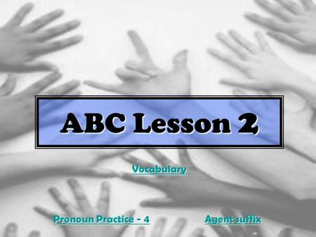 ABC Lesson 2 Pronoun Practice - 4 Pronoun Practice - 4 Agent suffix Agent suffix Vocabulary.