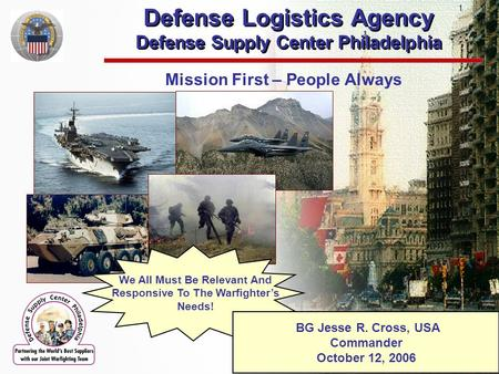 Defense Logistics Agency Defense Supply Center Philadelphia Defense Logistics Agency Defense Supply Center Philadelphia Mission First – People Always We.