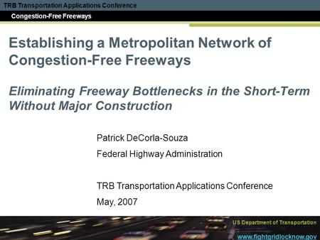 TRB Transportation Applications Conference Congestion-Free Freeways US Department of Transportation www.fightgridlocknow.gov Establishing a Metropolitan.