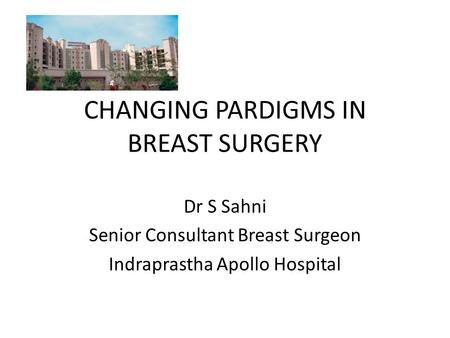 CHANGING PARDIGMS IN BREAST SURGERY
