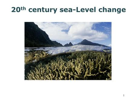 1 20 th century sea-Level change. The Earth's ice is melting, sea level has increased ~3 inches since 1960 ~1 inch since 1993 -signs of accelerating melting.