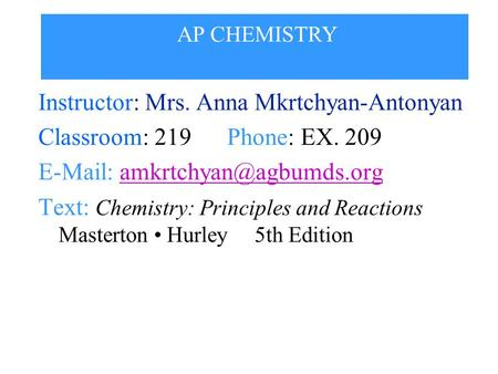 CHEMISTRY 1307 General Chemistry I Instructor: Mrs. Anna Mkrtchyan-Antonyan Classroom: 219 Phone: EX. 209