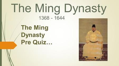 The Ming Dynasty 1368 - 1644 The Ming Dynasty Pre Quiz…