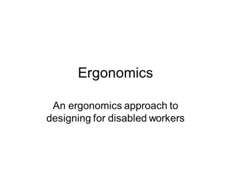 An ergonomics approach to designing for disabled workers