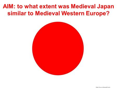AIM: to what extent was Medieval Japan similar to Medieval Western Europe?