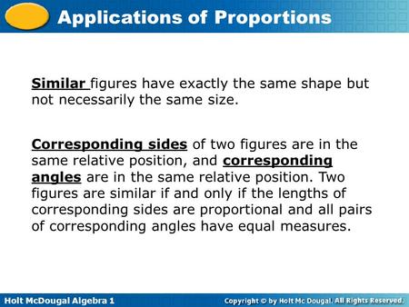 Similar figures have exactly the same shape but not necessarily the same size. Corresponding sides of two figures are in the same relative position, and.