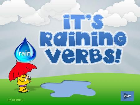 PLAY rain BY HERBER Click on the irregular verb drink play arrive ask.