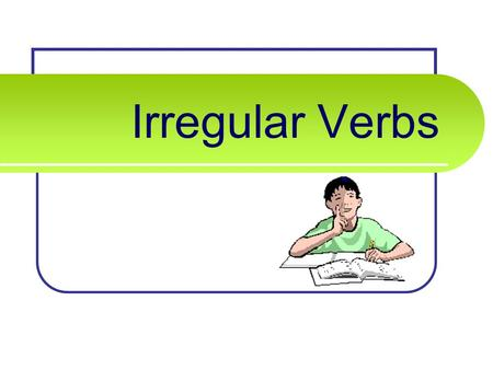 Irregular Verbs. COMMON IRREGULAR VERBS blow PresentPastPast Participle ??? Can you list these verb forms?