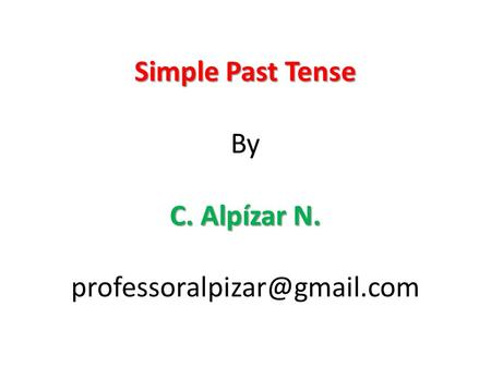 Simple Past Tense C. Alpízar N. Simple Past Tense By C. Alpízar N.