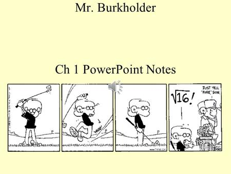 Mr. Burkholder Ch 1 PowerPoint Notes Scientific notation is a way of expressing a value as the product of a number between 1 and 10 and a power of 10.