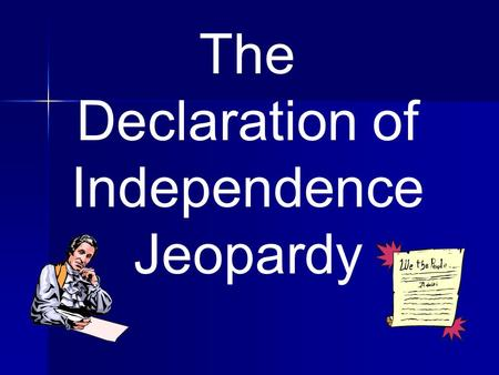 The Declaration of Independence Jeopardy. Declaration of Independence Thomas Jefferson Irregular Verbs 100 200 300 400 500 600.