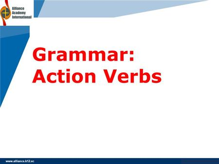 Grammar: Action Verbs www.alliance.k12.ec.