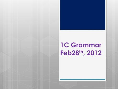 1C Grammar Feb28 th, 2012. 0228 5 min Quiz Please write five sentences about the game we played last Friday. If you were not at the game, please write.